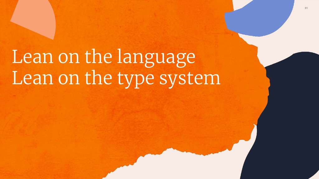 Lean on the language Lean on the type system 81