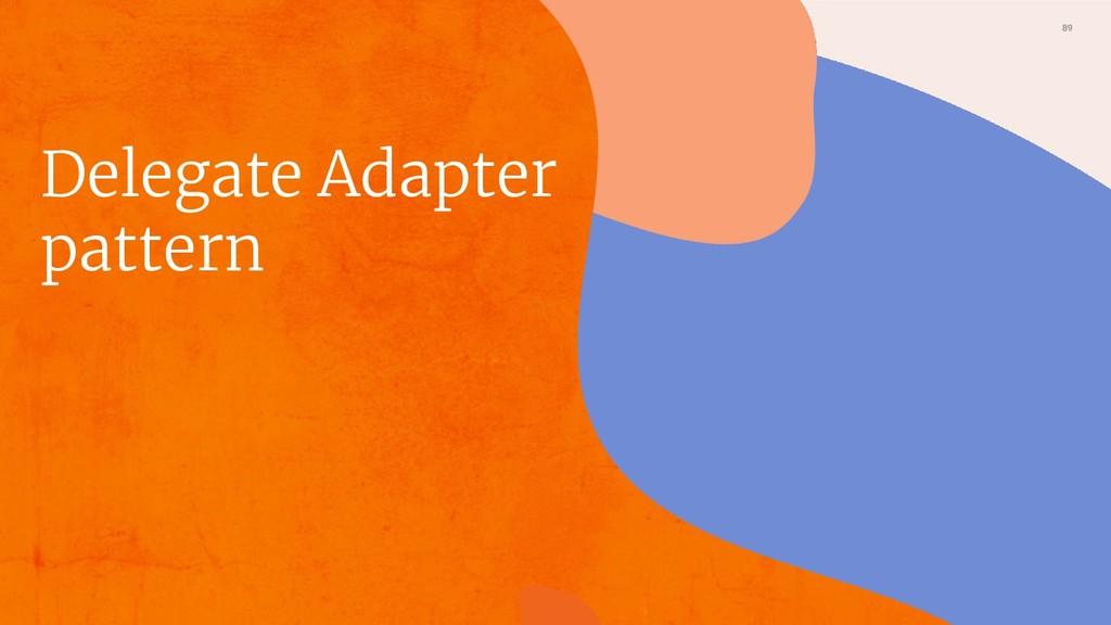 89 Delegate Adapter pattern