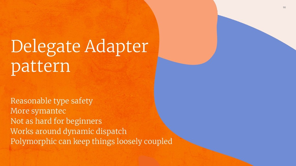 90 Delegate Adapter pattern Reasonable type saf...