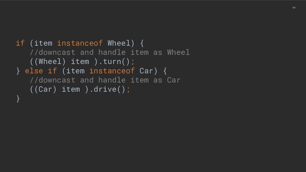 94 if (item instanceof Wheel) { //downcast and ...