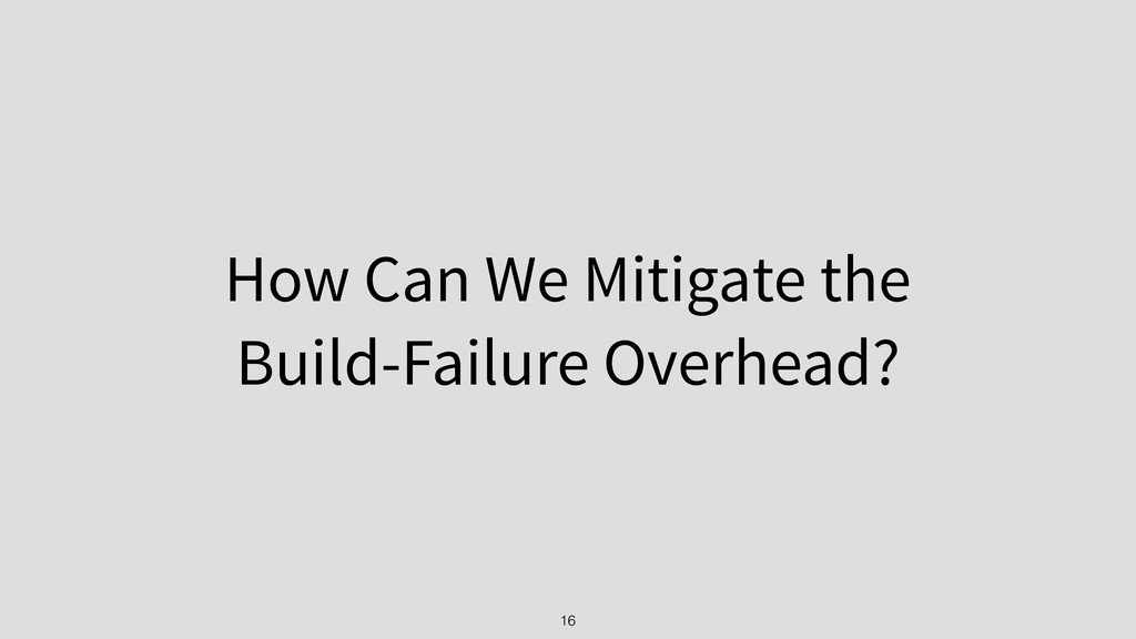 How Can We Mitigate the Build-Failure Overhead?...
