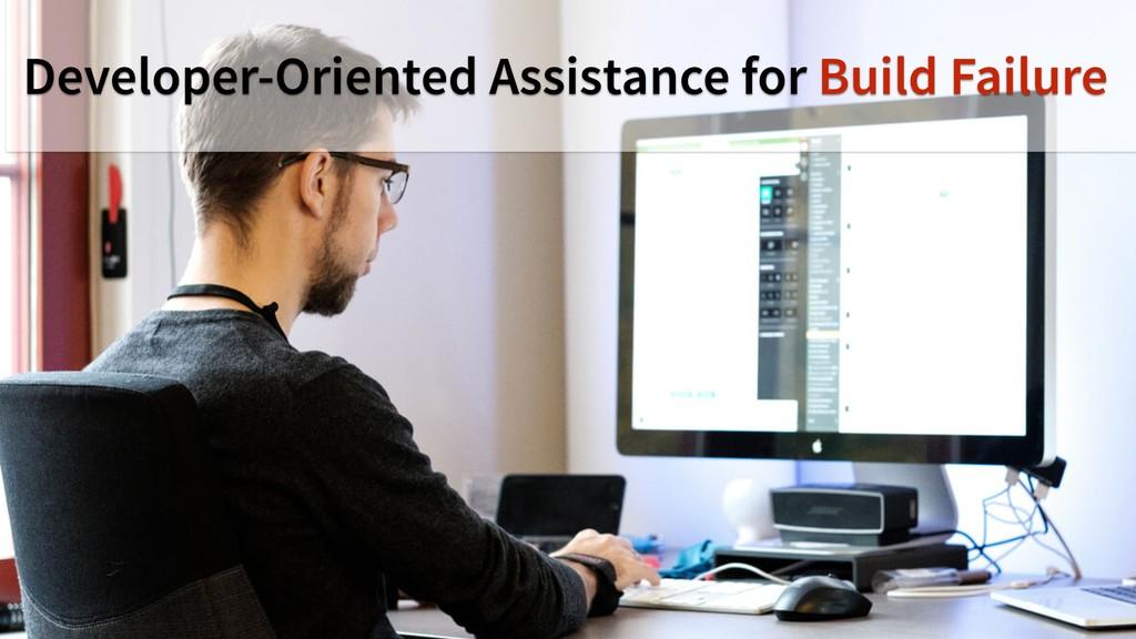 18 Developer-Oriented Assistance for Build Fail...