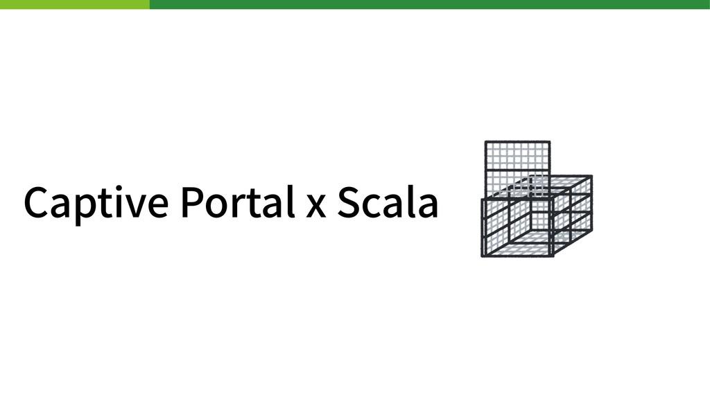 Captive Portal x Scala