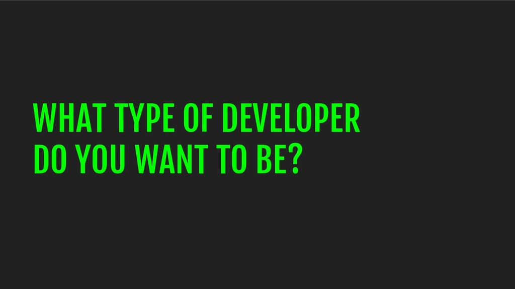 WHAT TYPE OF DEVELOPER DO YOU WANT TO BE?