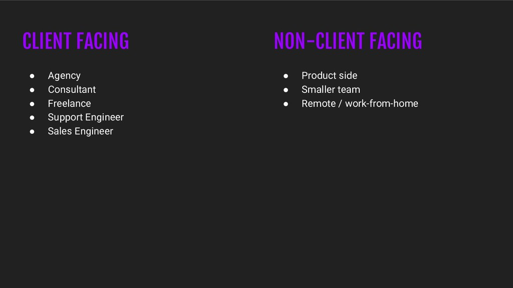 CLIENT FACING NON-CLIENT FACING ● Agency ● Cons...