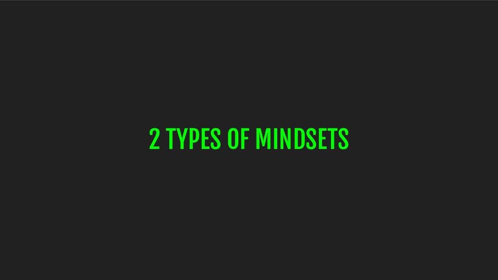 2 TYPES OF MINDSETS