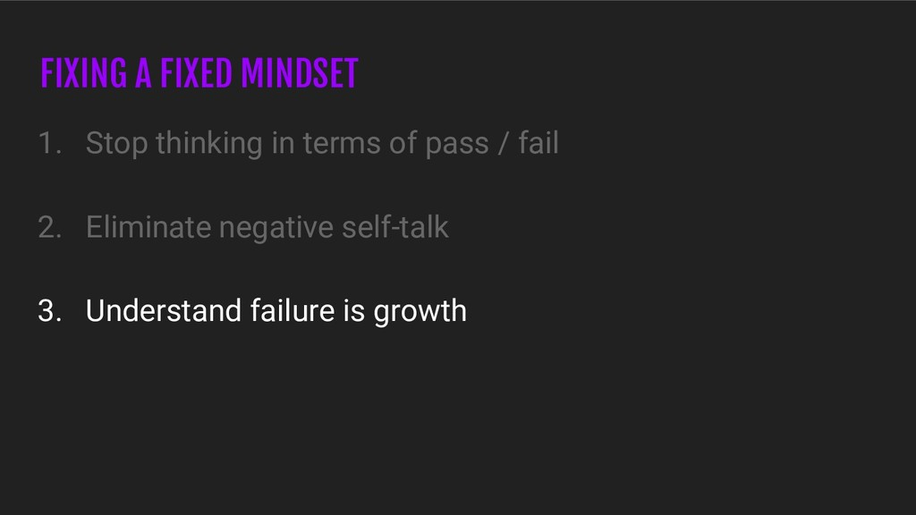 FIXING A FIXED MINDSET 1. Stop thinking in term...