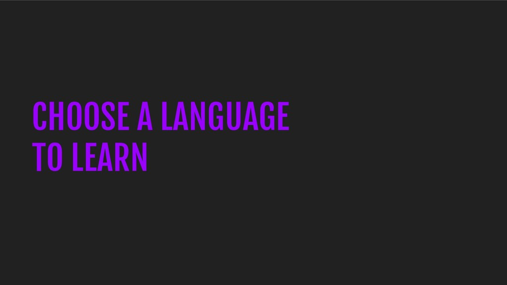 CHOOSE A LANGUAGE TO LEARN