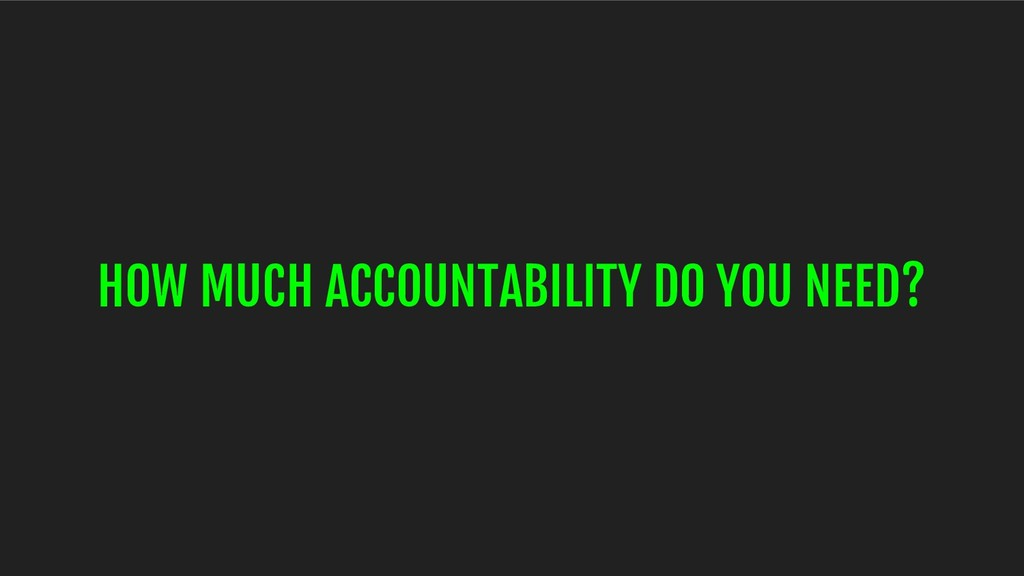 HOW MUCH ACCOUNTABILITY DO YOU NEED?