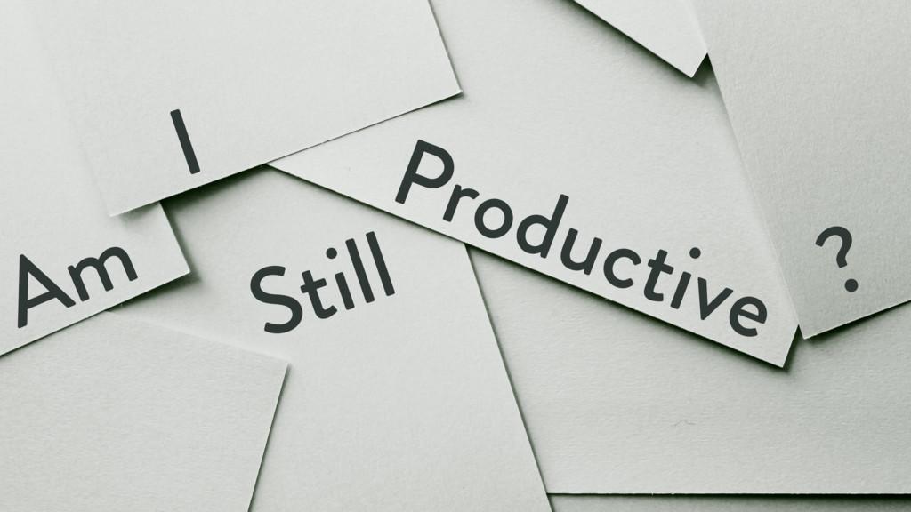 Am I Still Productive ?