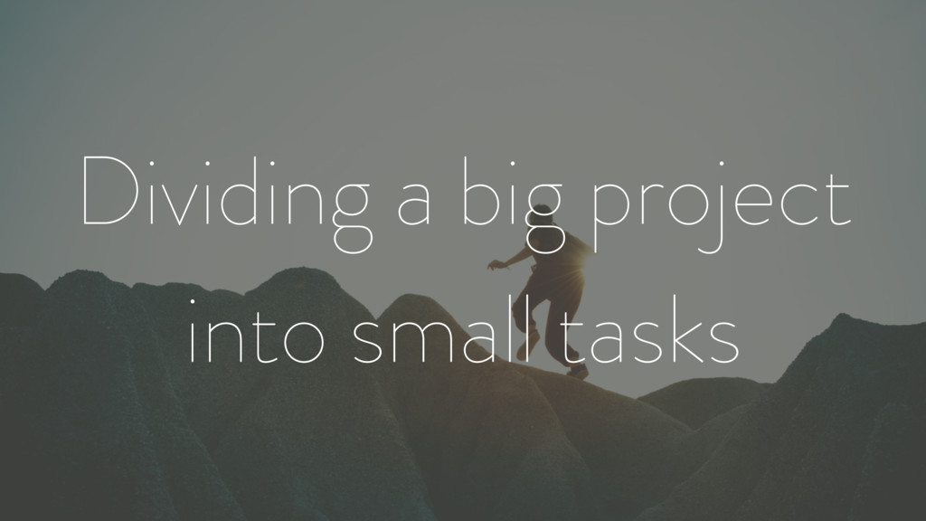 Dividing a big project into small tasks