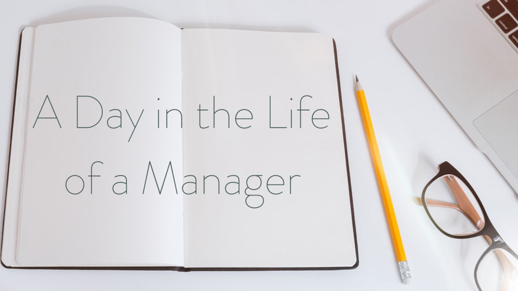 A Day in the Life of a Manager