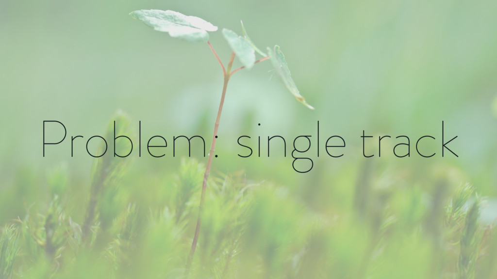 Problem: single track