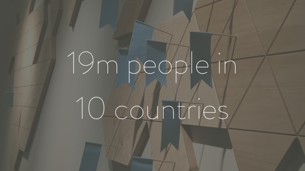 19m people in 10 countries