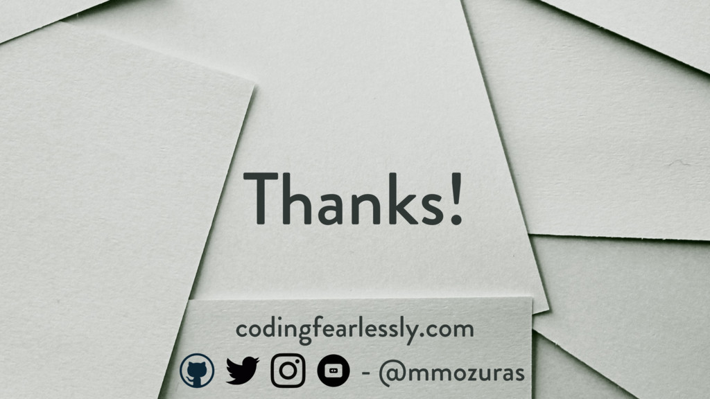 Thanks! - @mmozuras codingfearlessly.com