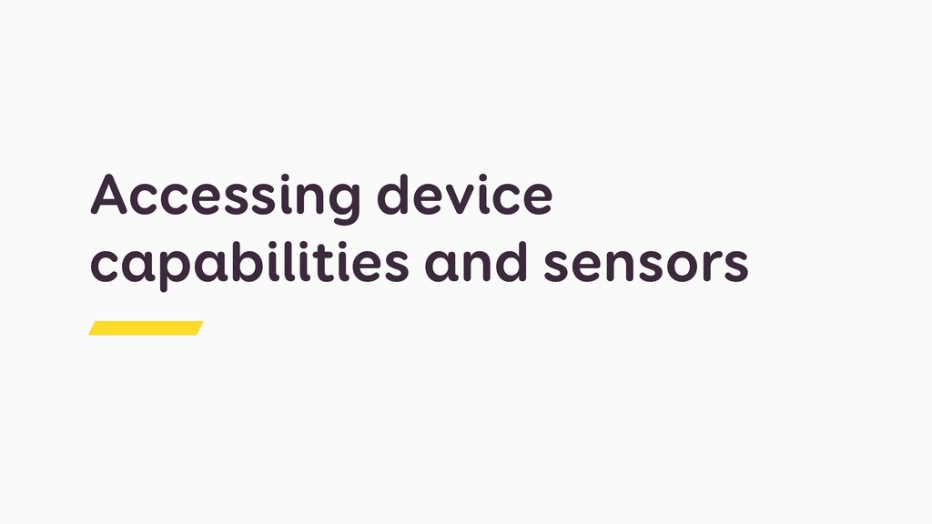 Accessing device capabilities and sensors