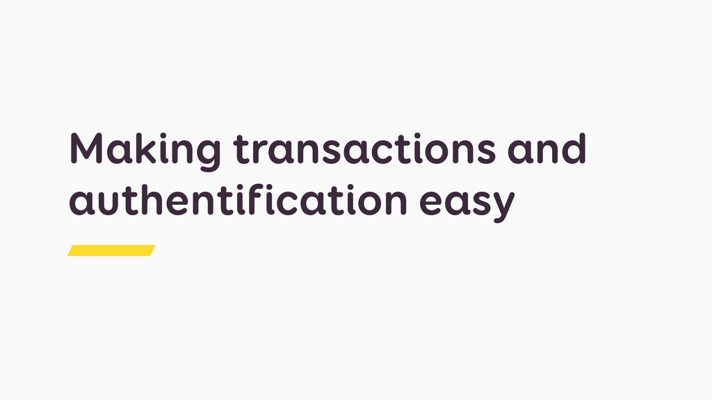 Making transactions and authentification easy