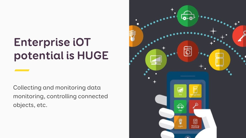 Enterprise iOT potential is HUGE Collecting and...
