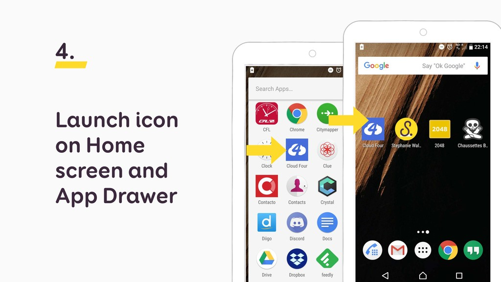 Launch icon on Home screen and App Drawer 4.