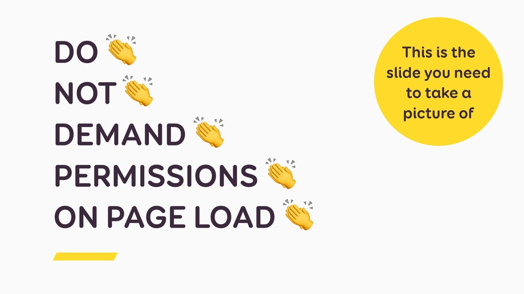 DO  NOT  DEMAND  PERMISSIONS  ON PAGE LOAD  Thi...