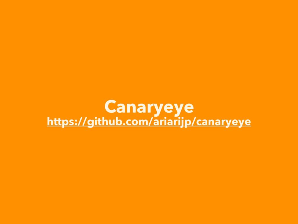 Canaryeye https://github.com/ariarijp/canaryeye