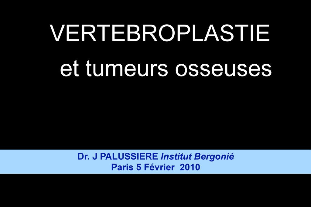 VERTEBROPLASTIE et tumeurs osseuses    Dr. ...