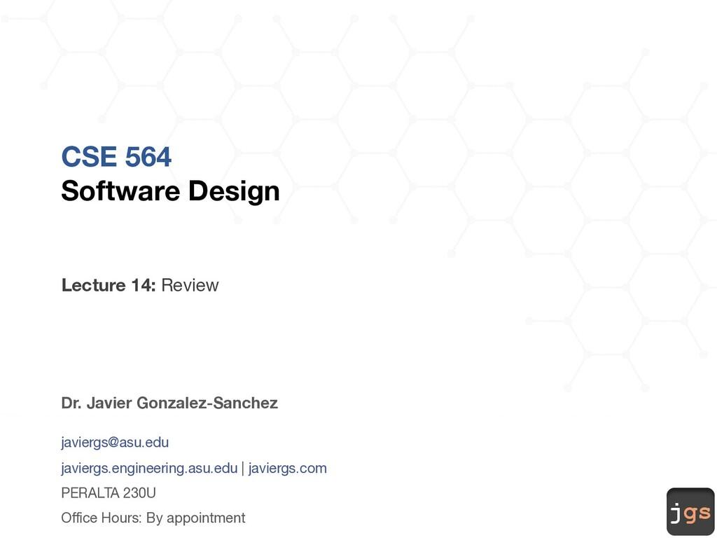 jgs CSE 564 Software Design Lecture 14: Design ...