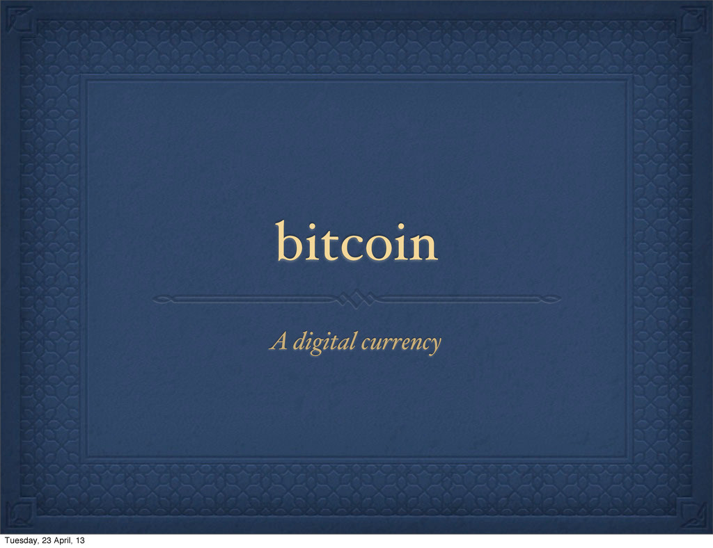 bitcoin A digital currency Tuesday, 23 April, 13