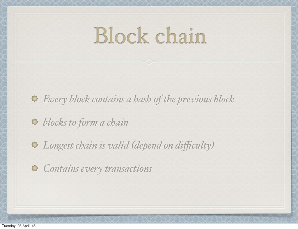 Block chain Every block contains a hash of the ...
