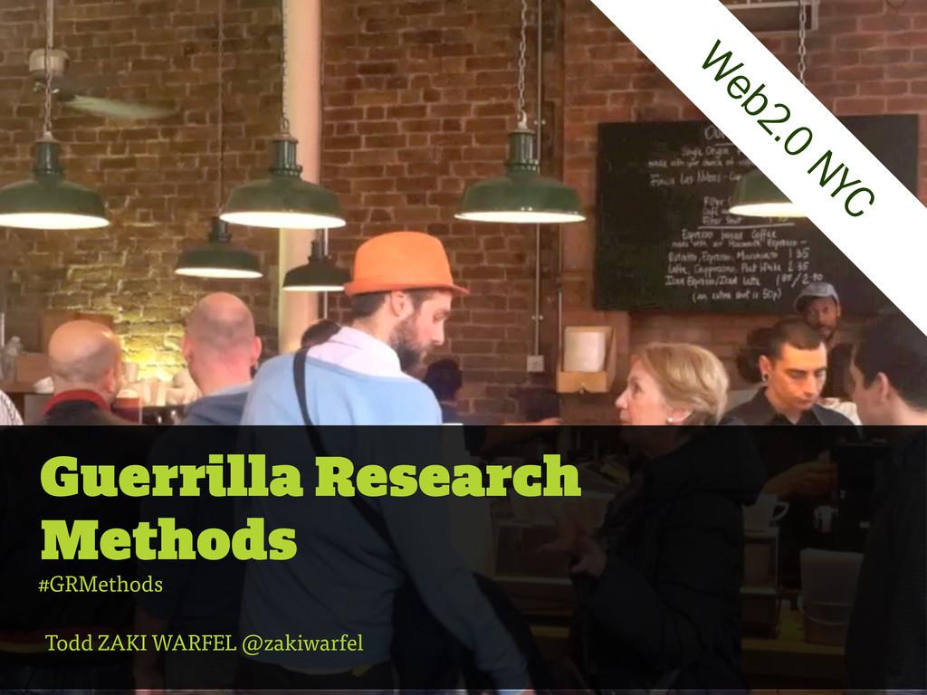 Guerrilla Research Methods Todd ZAKI WARFEL @za...