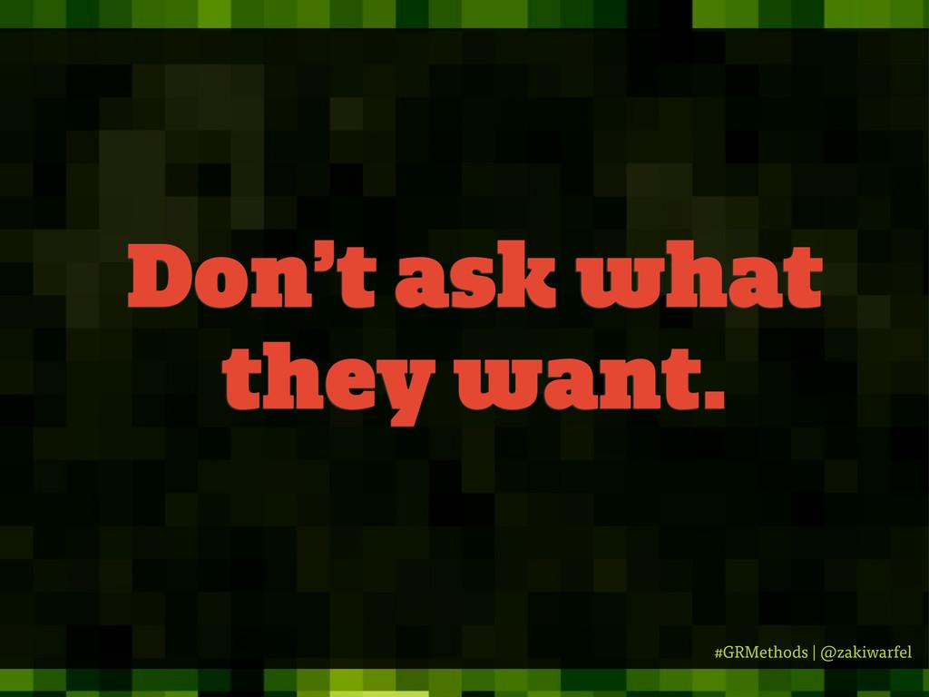 #GRMethods | @zakiwarfel Don't ask what they wa...