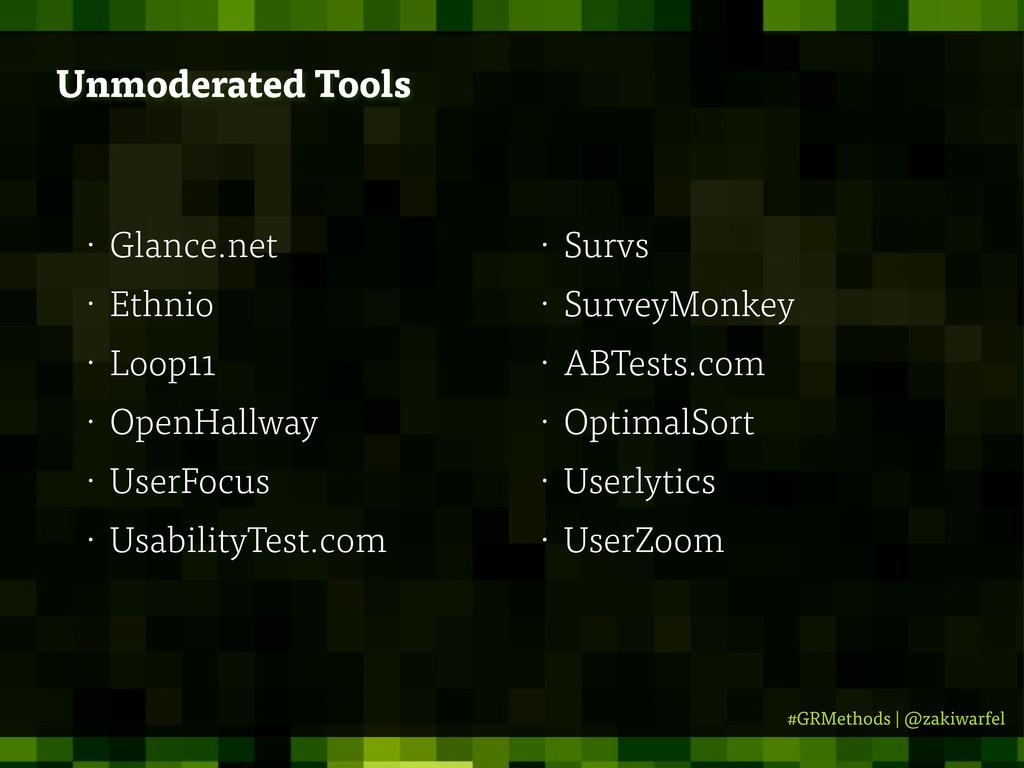 #GRMethods | @zakiwarfel Unmoderated Tools • Gl...