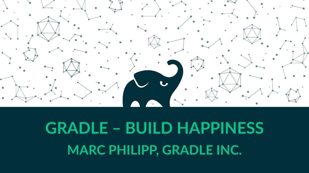GRADLE – BUILD HAPPINESS MARC PHILIPP, GRADLE I...