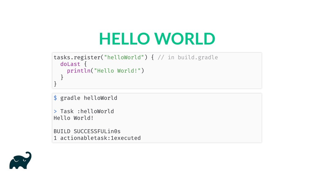 "HELLO WORLD tasks.register(""helloWorld"") { // i..."