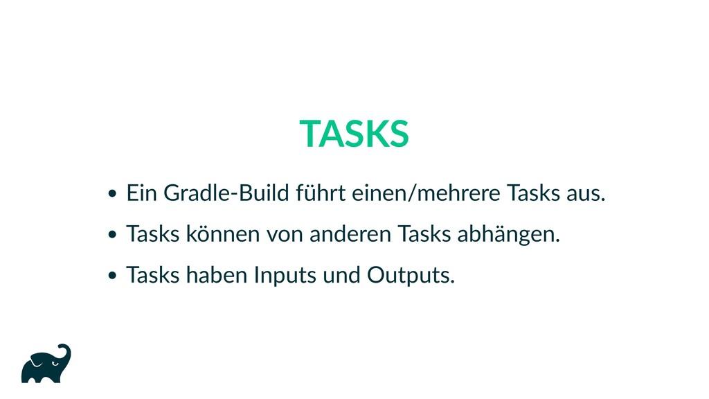 TASKS Ein Gradle‑Build führt einen/mehrere Task...