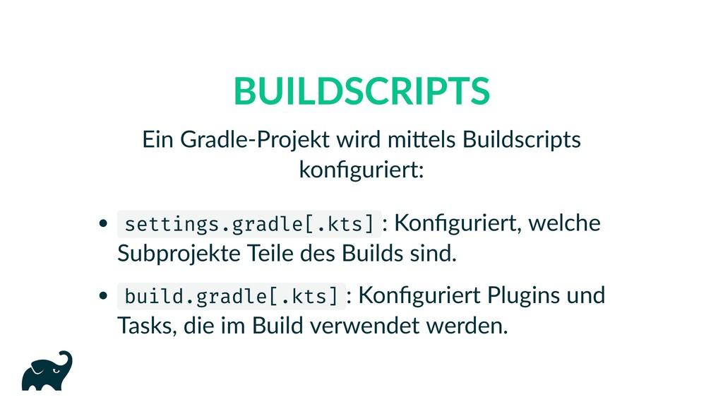 BUILDSCRIPTS Ein Gradle‑Projekt wird mi els Bui...