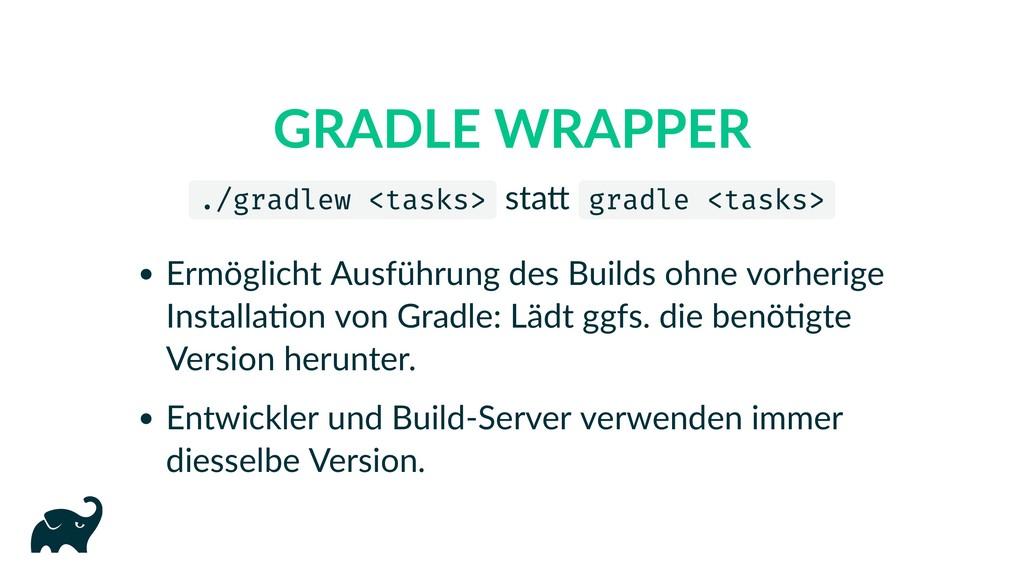 GRADLE WRAPPER ./gradlew <tasks> sta gradle <ta...