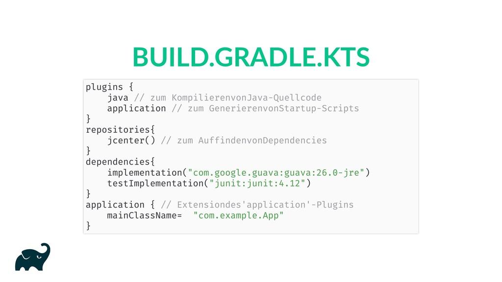 BUILD.GRADLE.KTS plugins { java // zum Kompilie...