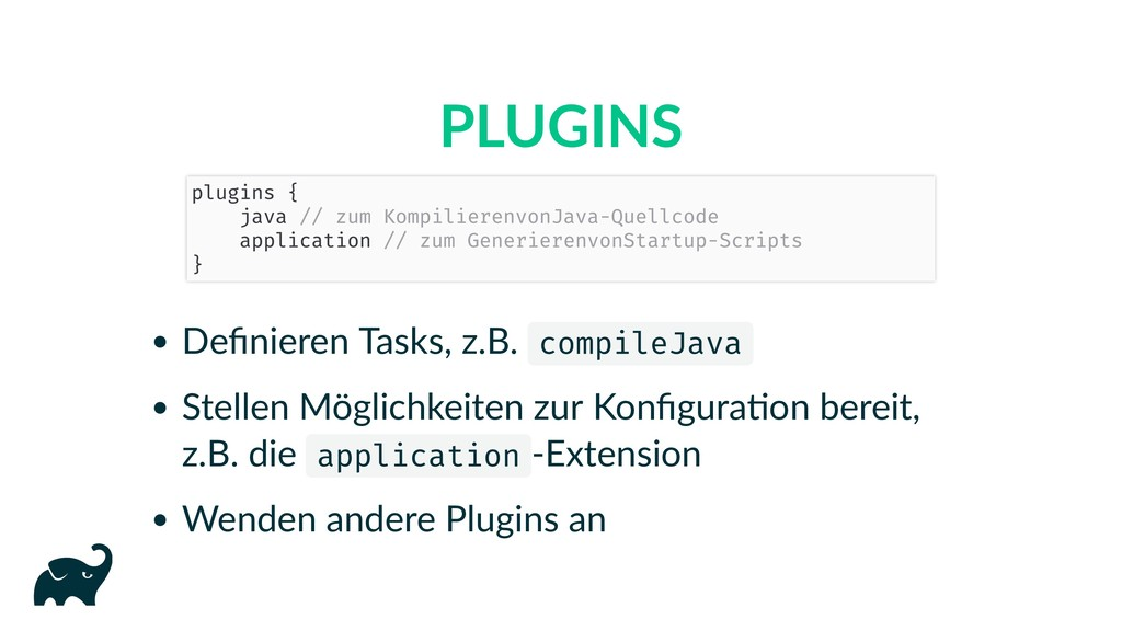 PLUGINS Definieren Tasks, z.B. compileJava Stell...