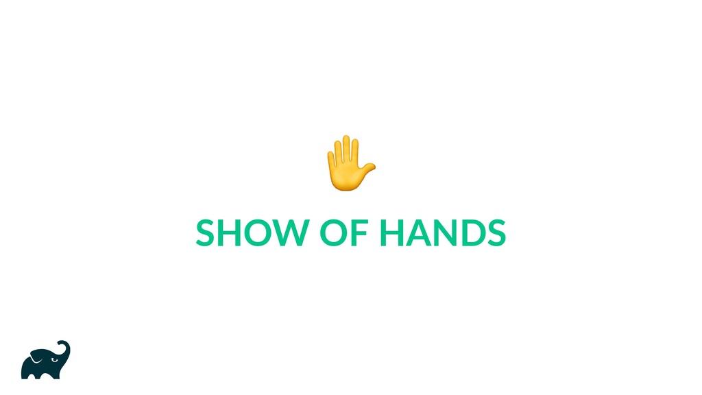✋ SHOW OF HANDS