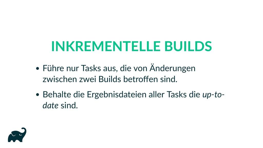 INKREMENTELLE BUILDS Führe nur Tasks aus, die v...