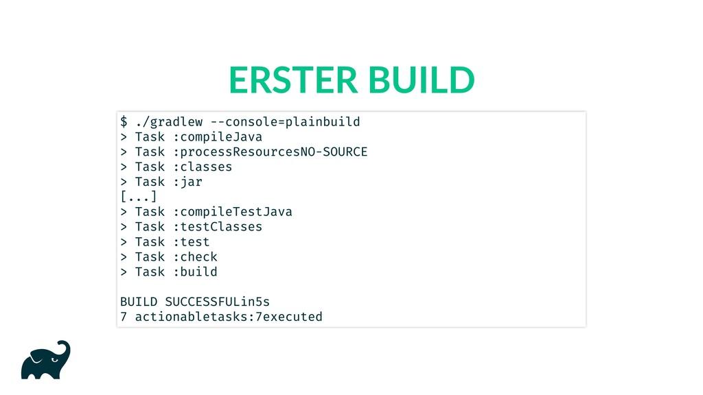 ERSTER BUILD $ ./gradlew --console=plain build ...