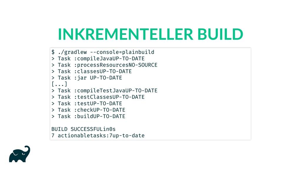 INKREMENTELLER BUILD $ ./gradlew --console=plai...