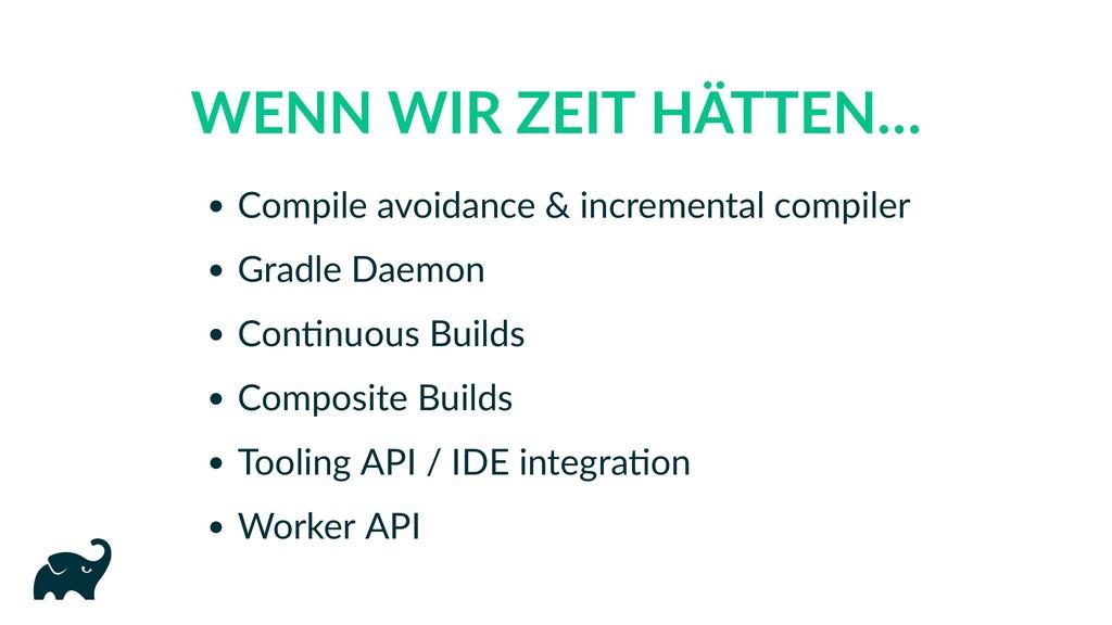 WENN WIR ZEIT HÄTTEN… Compile avoidance & incre...