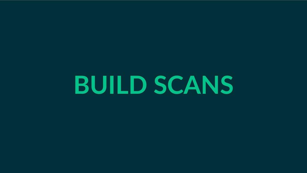BUILD SCANS
