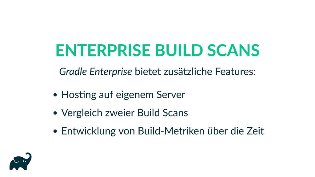 ENTERPRISE BUILD SCANS Gradle Enterprise bietet...