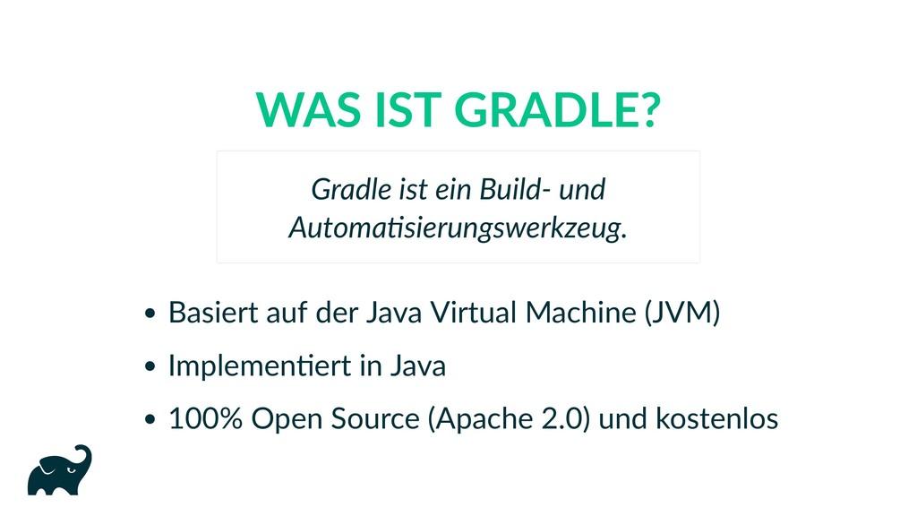 WAS IST GRADLE? Basiert auf der Java Virtual Ma...
