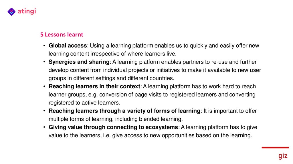 5 Lessons learnt • Global access: Using a learn...