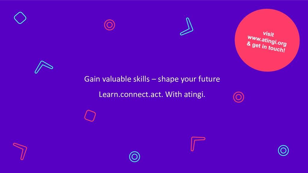 Gain valuable skills – shape your future Learn....