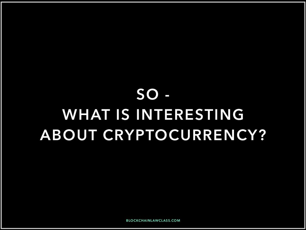 SO - WHAT IS INTERESTING ABOUT CRYPTOCURRENCY? ...
